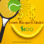Best Affordable Tennis Racquets Under 100 Dollars