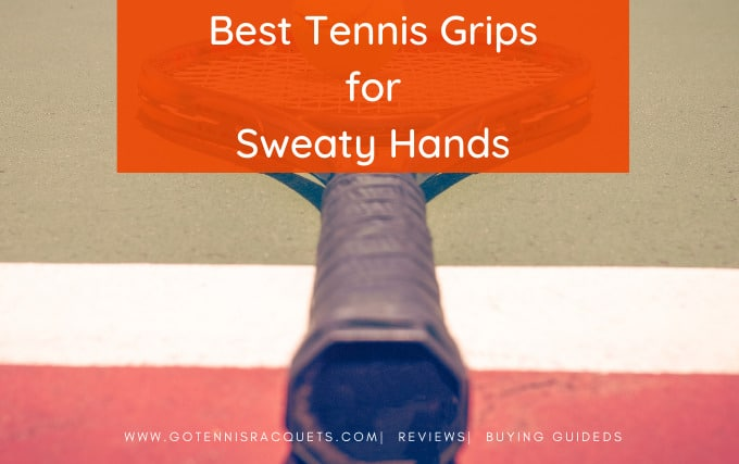 Best Tennis grips for Sweaty Hands or Hot (Humid) Weather