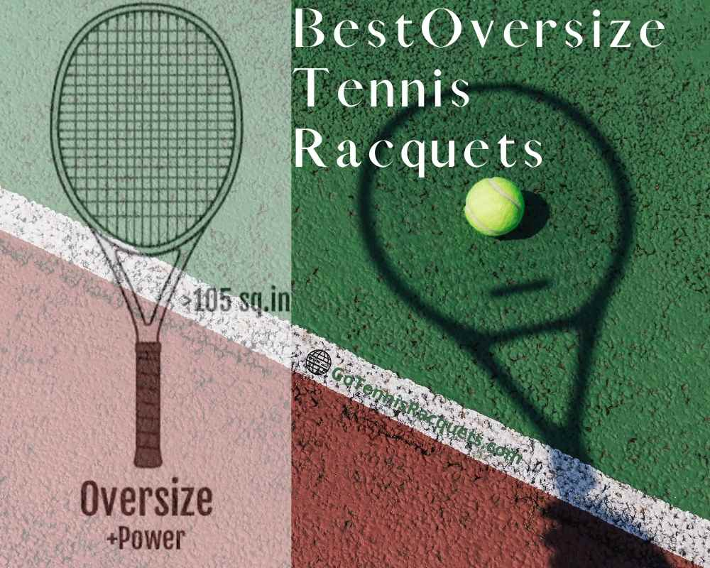 Best Oversize/Supersize Tennis Racquets for Larger Sweetspot and Power